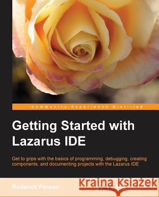 Getting Started with the Lazarus Ide Person, Roderick 9781782163404