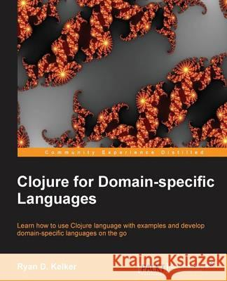 Clojure for Domain-Specific Languages Kelker Ryan 9781782166504
