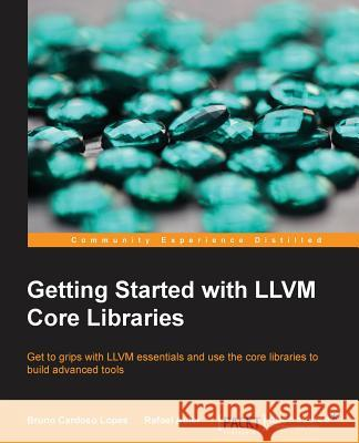 Getting Started with LLVM Core Libraries Bruno Cardoso Lopes 9781782166924