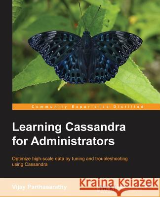 Learning Cassandra for Administrators Vijay Parthasarathy 9781782168171
