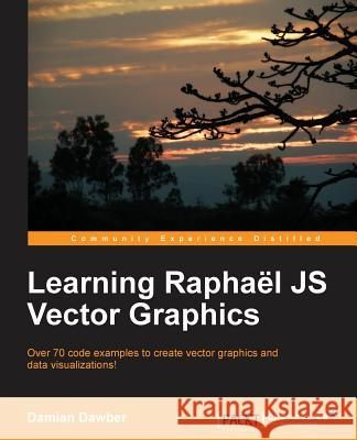 Learning Raphael Js Vector Graphics Damian Dawber 9781782169161