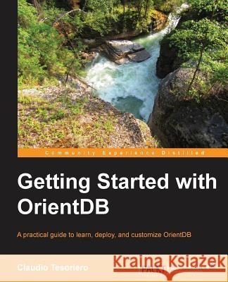 Getting Started with OrientDB Claudio Tesoriero 9781782169956