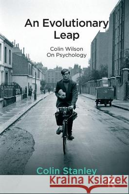 An Evolutionary Leap: Colin Wilson on Psychology Colin Stanley 9781782204442