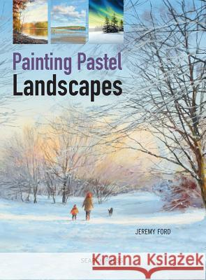 Painting Pastel Landscapes Jeremy Ford 9781782211167