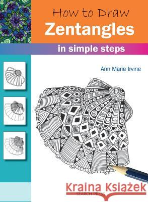 How to Draw: Zentangles in Simple Steps Ann Marie Irvine 9781782214328