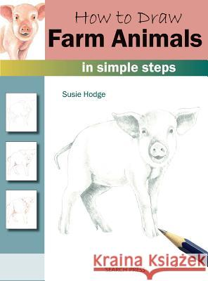 How to Draw: Farm Animals in Simple Steps Susie Hodge 9781782216247