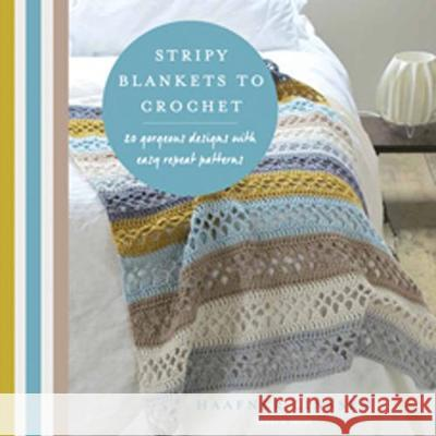 Stripy Blankets to Crochet 20 Gorgeous Designs with Easy Repeat Patterns Linssen, Haafner 9781782216315
