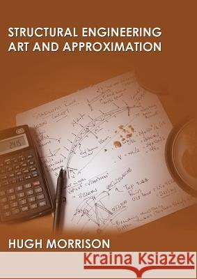 Structural Engineering Art and Appoximation Hugh Morrison 9781782223160