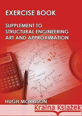 Exercise Book - Pocket Book Companion to Structural Engineering Art and Approximation Hugh Morrison 9781782224792