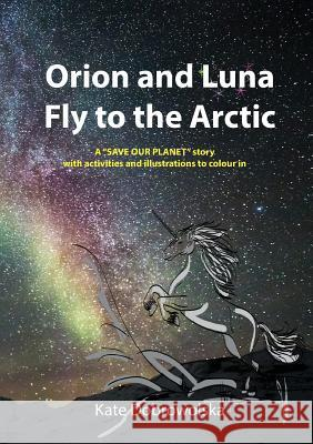 Orion and Luna Fly to the Arctic Dobrowolska Kate 9781782226499