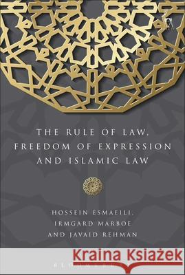 The Rule of Law, Freedom of Expression and Islamic Law Hossein Esmaeili Marboe Irmgard Javaid Rehman 9781782257462