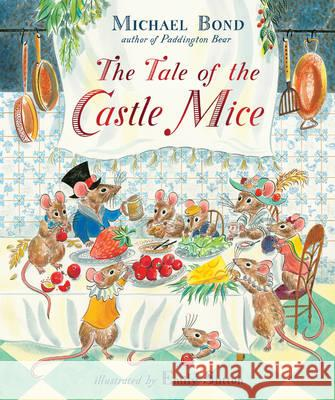 Tale of the Castle Mice  Bond, Michael 9781782300366