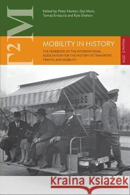 Mobility in History: Volume 5 Peter Norton Gijs Mom Tomas Errazuriz 9781782383628