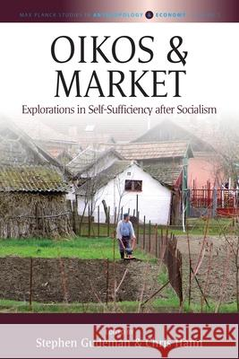 Oikos and Market: Explorations in Self-Sufficiency After Socialism  9781782386957