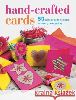 Hand-Crafted Cards: 50 Step-By-Step Projects for Every Celebration Emma Hardy 9781782490913 CICO BOOKS