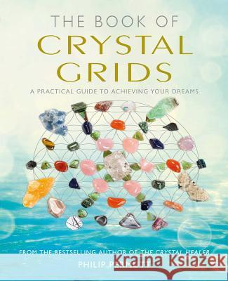 The Book of Crystal Grids: A Practical Guide to Achieving Your Dreams Philip Permutt 9781782494829 Cico
