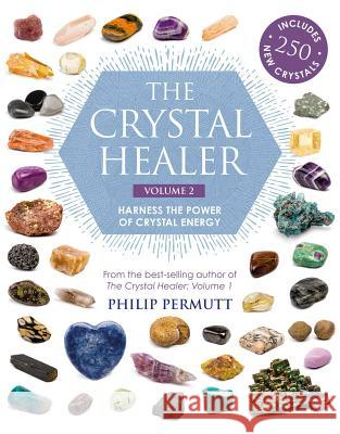 The Crystal Healer: Volume 2: Harness the Power of Crystal Energy. Includes 250 New Crystals Philip Permutt 9781782496540 Cico