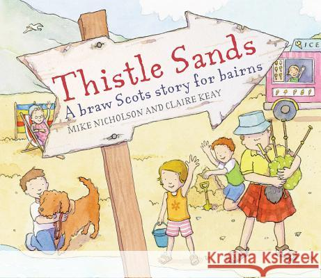 Thistle Sands: A Braw Scots Story for Bairns Mike Nicholson Claire Keay 9781782500490