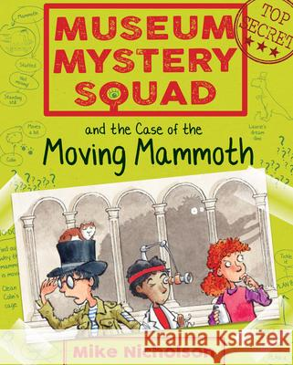Museum Mystery Squad and the Case of the Moving Mammoth Mike Nicholson Mike Phillips 9781782503613