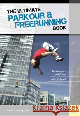 Ultimate Parkour & Freerunning Book Ilona E. Gerling Alexander Pach Jan Witfeld 9781782550204