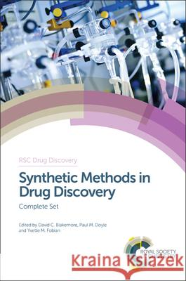 Synthetic Methods in Drug Discovery: Complete Set David Blakemore Yvette Fobian Paul, Jr. Doyle 9781782627876
