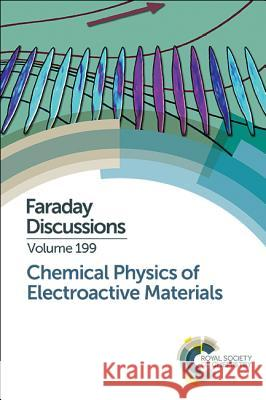Chemical Physics of Electroactive Materials: Faraday Discussion 199  9781782629511