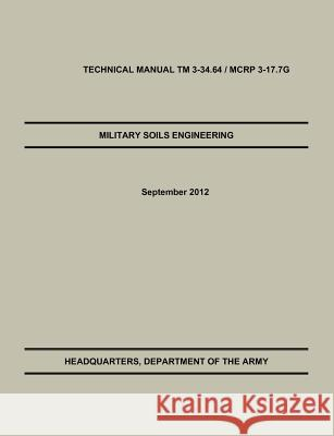 Military Soils Engineering : The Official U.S. Army / U.S. Marine Corps Technical Manual TM 3-34.6 / McRp 3-17.7g  9781782662679