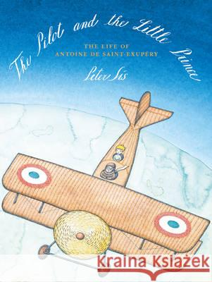 Pilot and the Little Prince Peter Sis 9781782690597