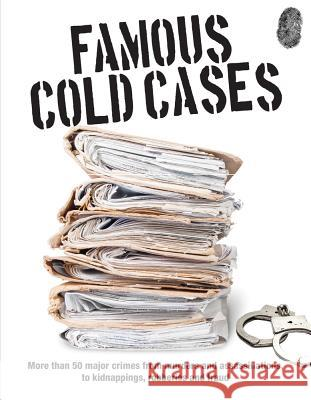 Famous Cold Cases: More Than 50 Major Crimes from Murders and Assassinations, to Kidnappings, Robberies and Fraud John D. Wright 9781782748885
