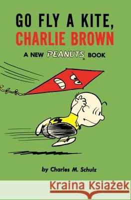 Go Fly a Kite, Charlie Brown: A New Peanuts Book Charles M. Schulz 9781782761631