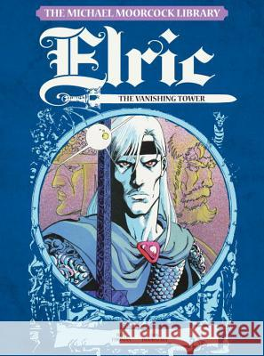 The Michael Moorcock Library - Elric, Vol.5:: The Vanishing Tower Roy Thomas Jan Duursema 9781782763192