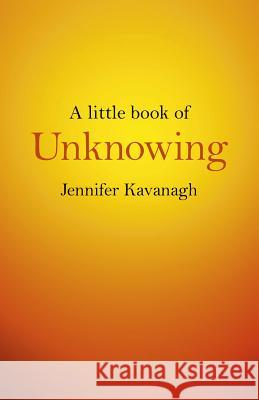A Little Book of Unknowing Jennifer Kavanagh 9781782798088