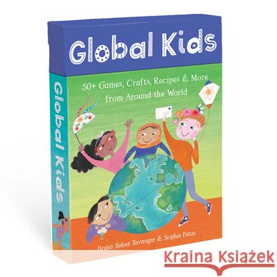 Global Kids: 50+ Games, Crafts, Recipes & More from Around the World Homa Sabe Sophie Fatus 9781782858294