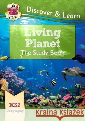 New KS2 Discover & Learn: Geography - Living Planet Study Book CGP Books CGP Books  9781782949848