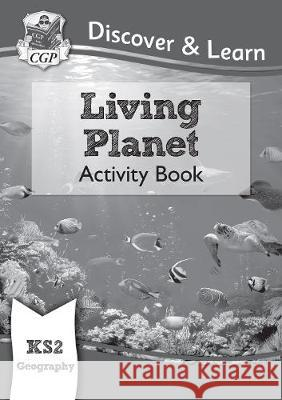 New KS2 Discover & Learn: Geography - Living Planet Activity Book CGP Books CGP Books  9781782949855