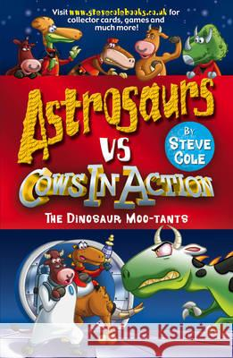 Astrosaurs Vs Cows In Action: The Dinosaur Moo-tants Steve Cole 9781782951223 0