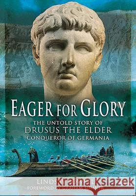 Eager for Glory: The Untold Story of Drusus the Elder, Conqueror of Germania Lindsay Powell 9781783030033