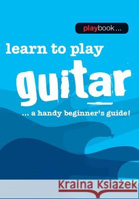 Playbook - Learn to Play Guitar: A Handy Beginner's Guide! Hal Leonard Publishing Corporation 9781783054565