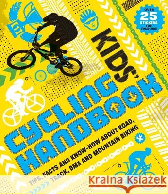 Kids' Cycling Handbook: Tips, Facts and Know-How about Road, Track, BMX and Mountain Biking Moira Butterfield Kath Jewitt 9781783121694
