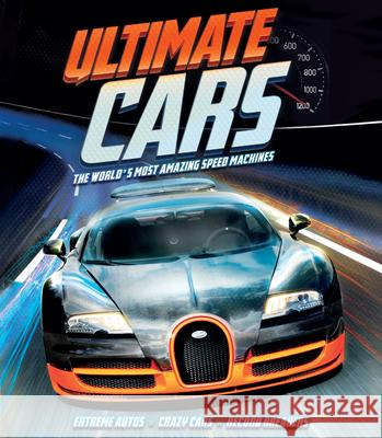 Ultimate Cars: The World's Most Amazing Speed Machines Clive Gifford   9781783123957 Carlton Kids