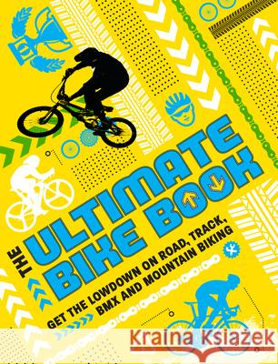 The Ultimate Bike Book: Get the Lowdown on Road, Track, BMX and Mountain Biking Moira Butterfield Kath Jewitt 9781783124558