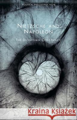 Nietzsche and Napoleon : The Dionysian Conspiracy Don Dombowsky 9781783160969 University of Wales Press