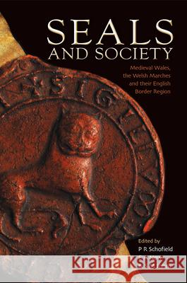 Seals and Society: Medieval Wales, the Welsh Marches and Their English Border Region P. R. Schofield E. A. News S. M. Johns 9781783168712