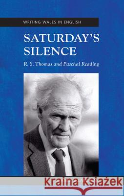 Saturday's Silence : R. S. Thomas and Paschal Reading Richard McLauchlan 9781783169207