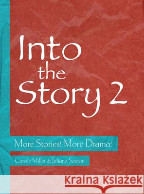 Into the Story 2: More Stories! More Drama! Carole Miller Juliana Saxton 9781783205745