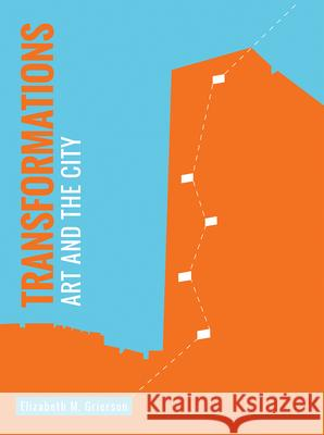 Transformations: Art and the City Elizabeth Grierson 9781783207725