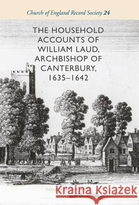 The Household Accounts of William Laud, Archbishop of Canterbury, 1635-1642 Leonie James 9781783273867