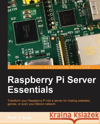 Raspberry Pi Server Essentials Piotr Kula 9781783284696
