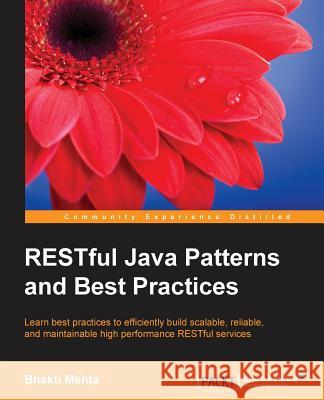 Restful Java Patterns and Best Practices Bhakti Mehta   9781783287963
