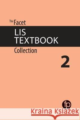 The Facet LIS Textbook Collection 2 David Bawden Lyn Robinson Alison Jane Pickard 9781783302703